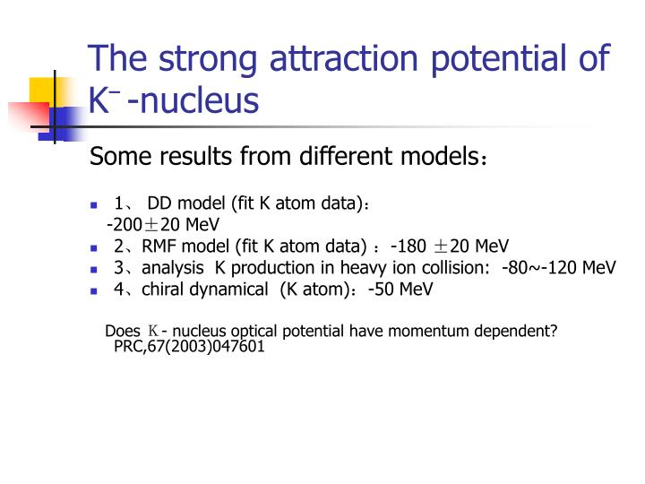 The strong attraction potential of k nucleus
