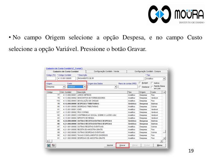 No campo Origem selecione a opção Despesa, e no campo Custo selecione a opção Variável. Pressione o botão Gravar.