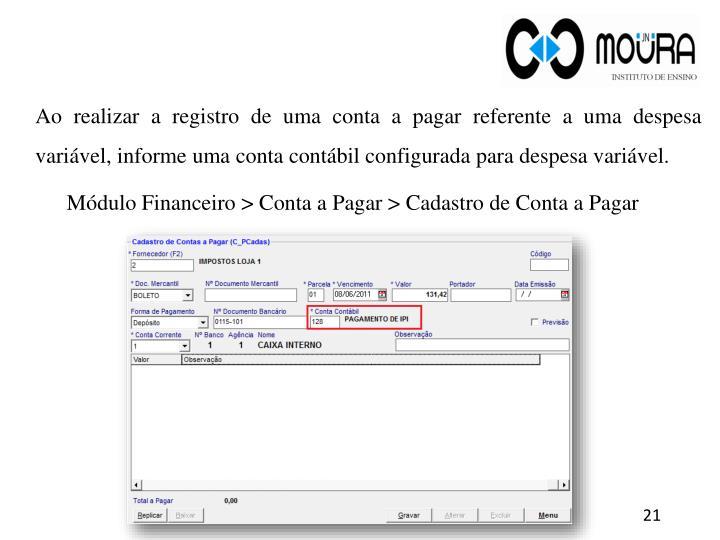 Ao realizar a registro de uma conta a pagar referente a uma despesa variável, informe uma conta contábil configurada para despesa variável.