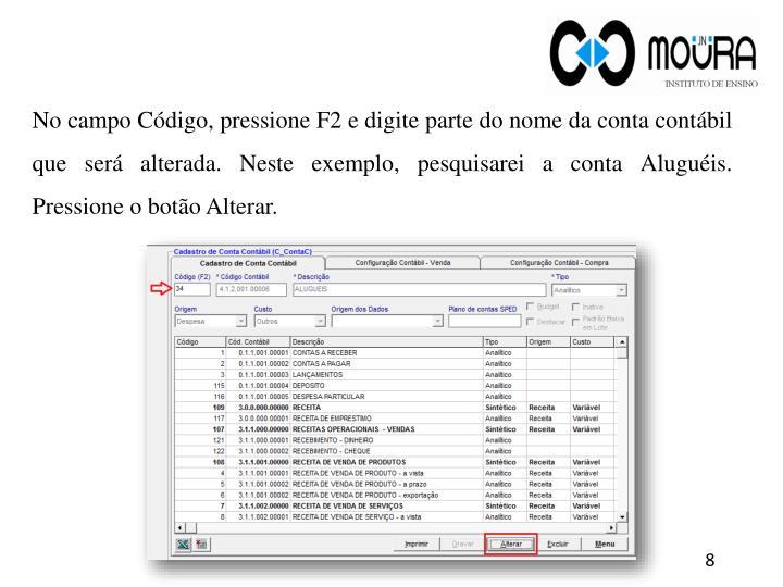 No campo Código, pressione F2 e digite parte do nome da conta contábil que será alterada. Neste exemplo, pesquisarei a conta Aluguéis. Pressione o botão Alterar.