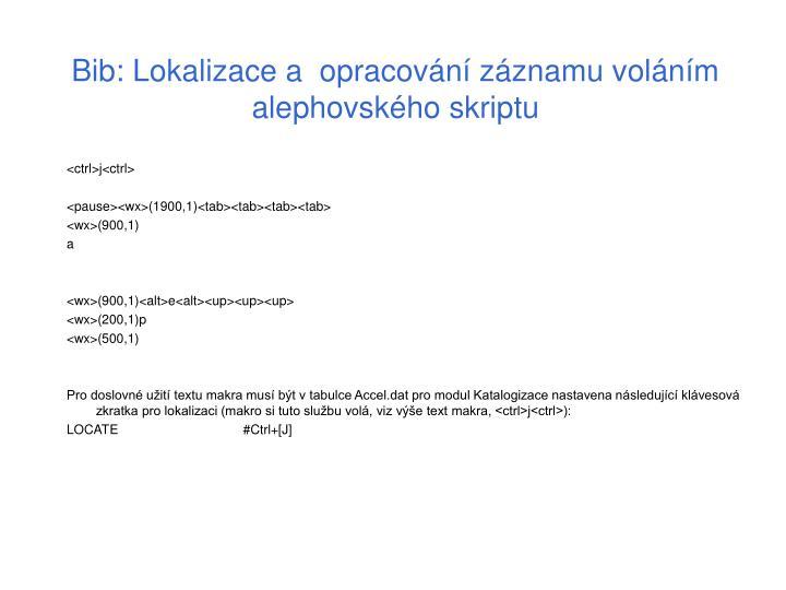Bib: Lokalizace a  opracování záznamu voláním alephovského skriptu