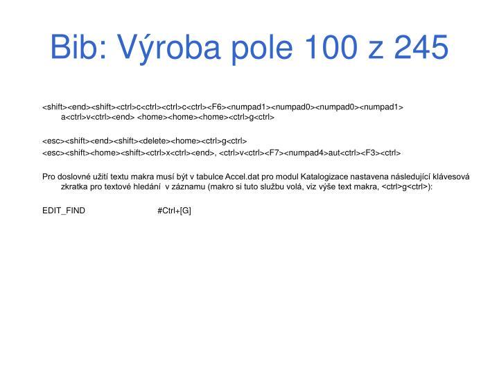 Bib: Výroba pole 100 z 245