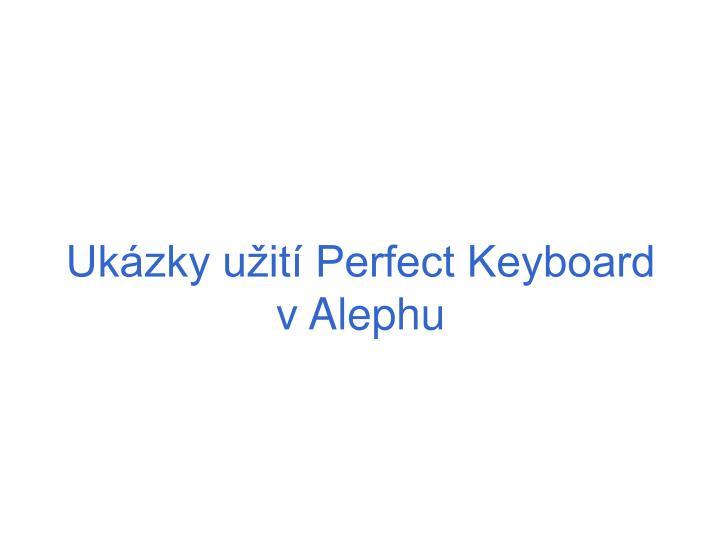 Ukázky užití Perfect Keyboard  v Alephu