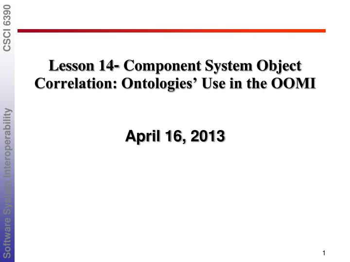 Lesson 14 component system object correlation ontologies use in the oomi april 16 2013