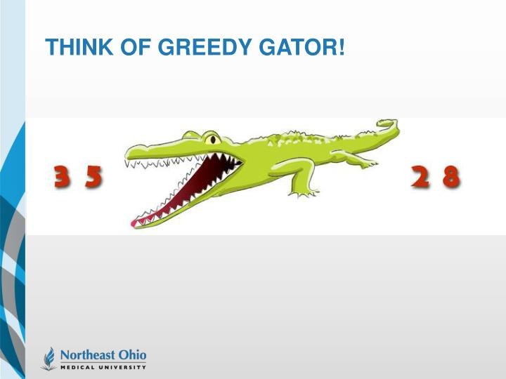 Think of Greedy Gator!
