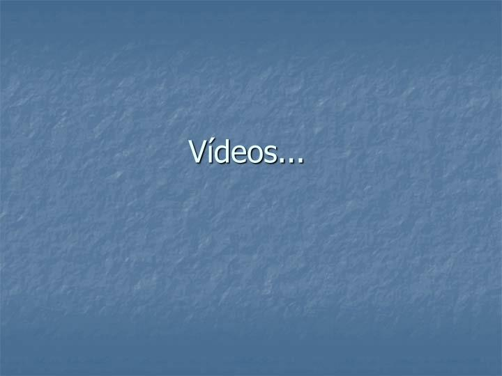 Vídeos...