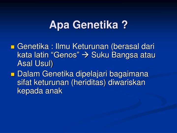 Apa Genetika ?