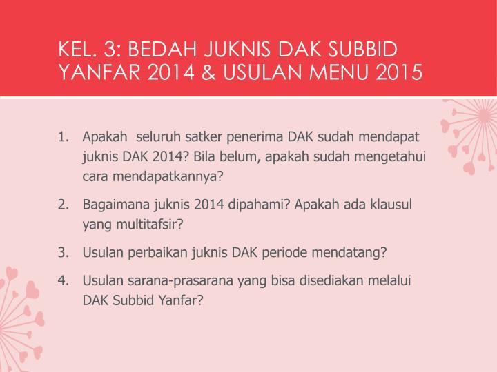 KEL. 3: BEDAH JUKNIS DAK SUBBID YANFAR 2014 & USULAN MENU 2015