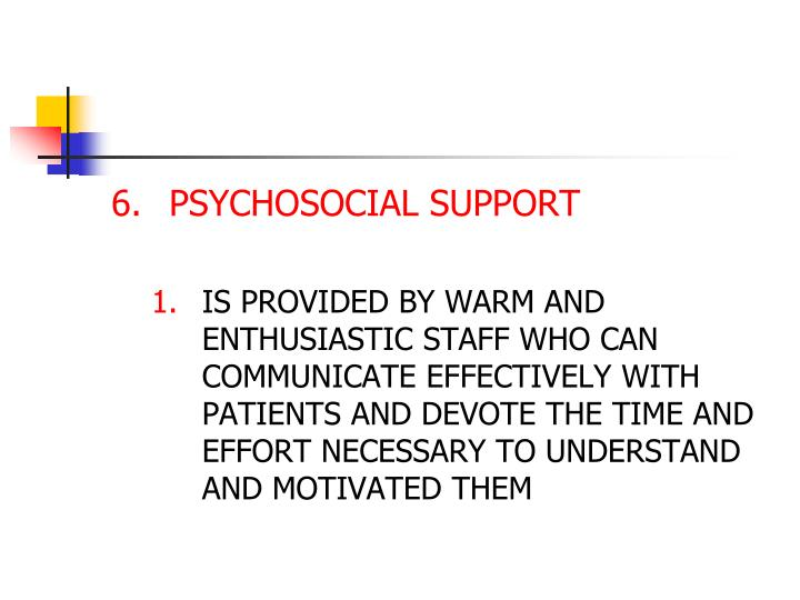 6.PSYCHOSOCIAL SUPPORT