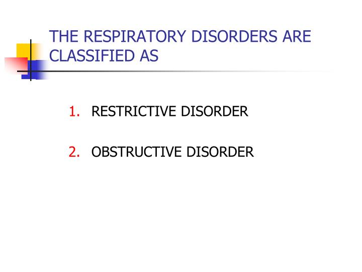 THE RESPIRATORY DISORDERS ARE CLASSIFIED AS