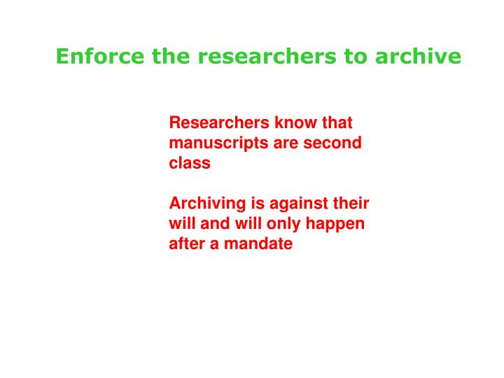 Enforce the researchers to archive