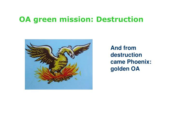OA green mission: Destruction