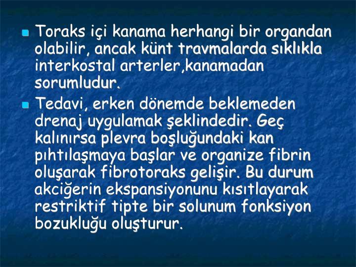 Toraks ii kanama herhangi bir organdan olabilir, ancak knt travmalarda sklkla interkostal arterler,kanamadan sorumludur.