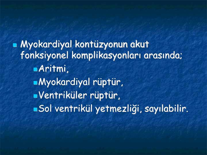 Myokardiyal kontzyonun akut fonksiyonel komplikasyonlar arasnda;