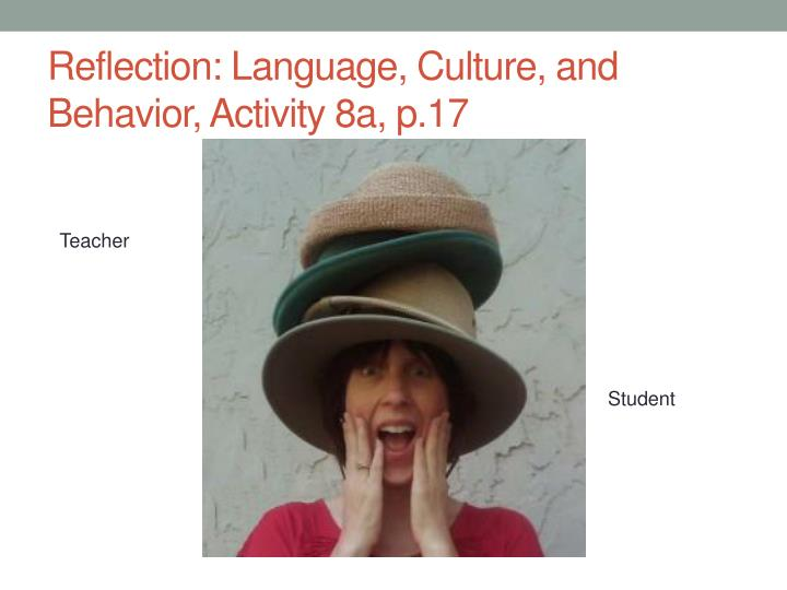 Reflection: Language, Culture, and Behavior, Activity 8a, p.17