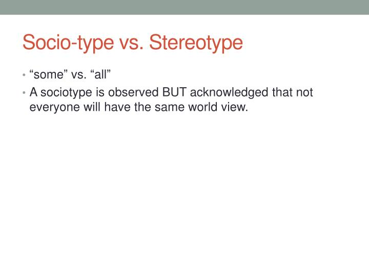 Socio-type vs. Stereotype