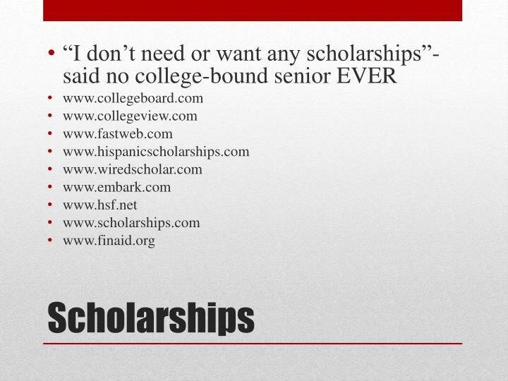 """I don't need or want any scholarships""- said no college-bound senior EVER"
