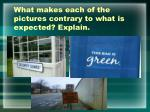 what makes each of the pictures contrary to what is expected explain