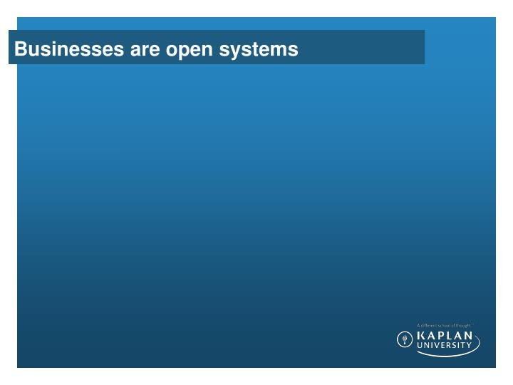 Businesses are open systems