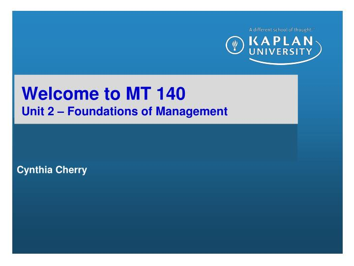 Welcome to mt 140 unit 2 foundations of management