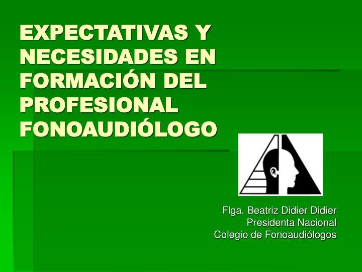 EXPECTATIVAS Y NECESIDADES EN FORMACIÓN DEL PROFESIONAL FONOAUDIÓLOGO