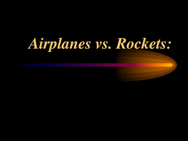 Airplanes vs rockets