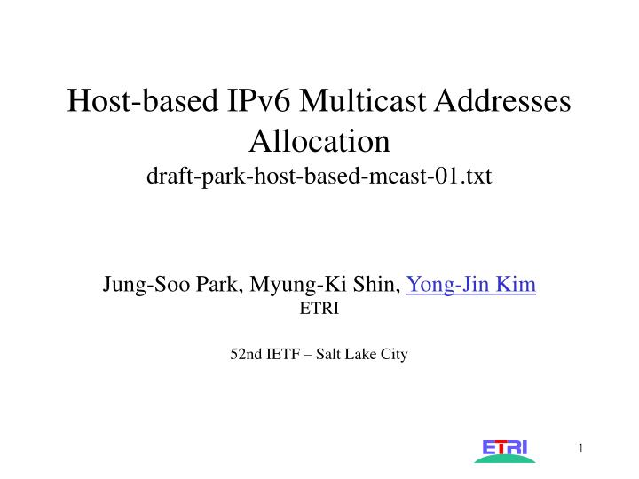 Host based ipv6 multicast addresses allocation draft park host based mcast 01 txt