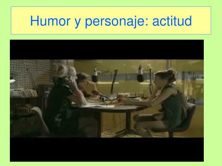 Humor y personaje: actitud