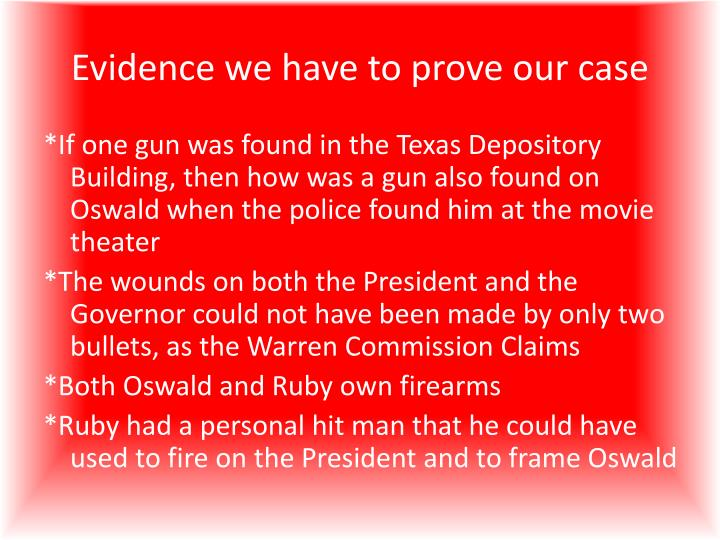 Evidence we have to prove our case