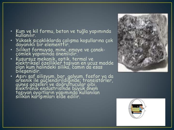 Kum ve kil formu, beton ve tuğla yapımında kullanılır.