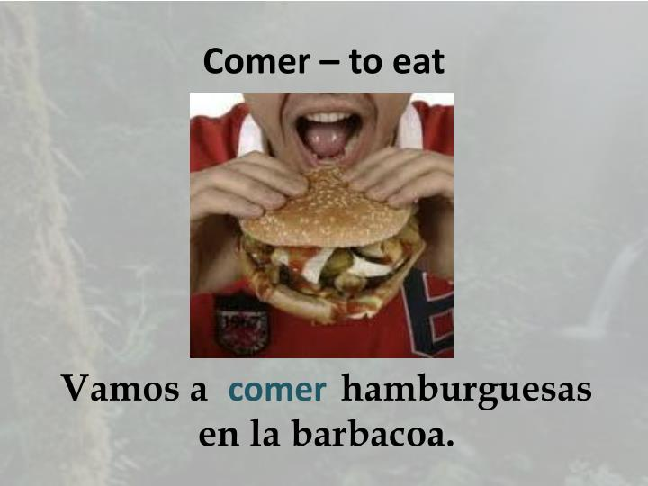 Comer – to eat