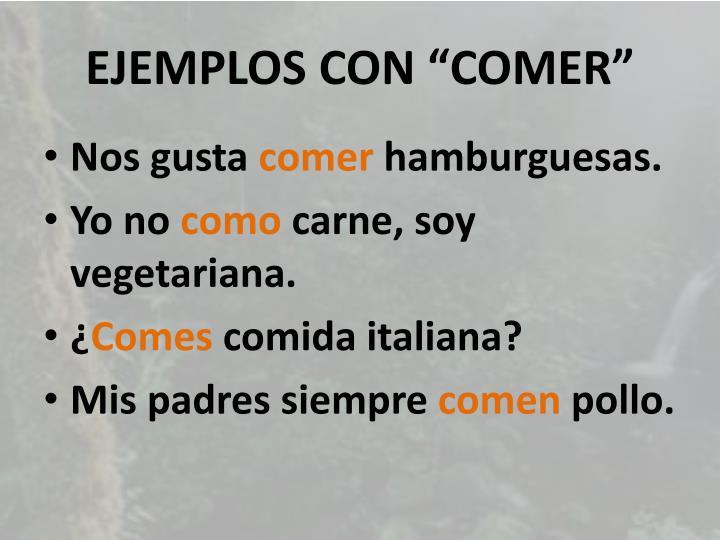 """EJEMPLOS CON """"COMER"""""""