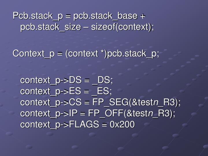 Pcb.stack_p = pcb.stack_base + pcb.stack_size – sizeof(context);