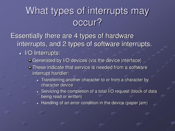 What types of interrupts may occur?