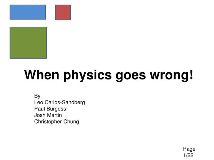 When physics goes wrong!