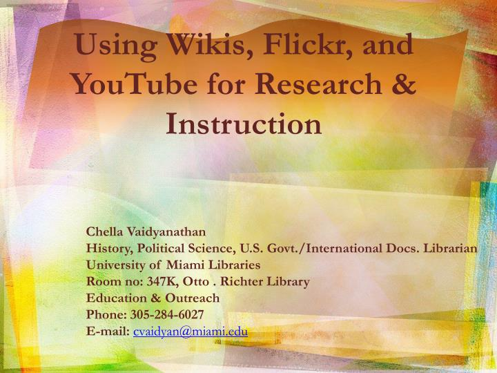 Using Wikis, Flickr, and YouTube for Research & Instruction