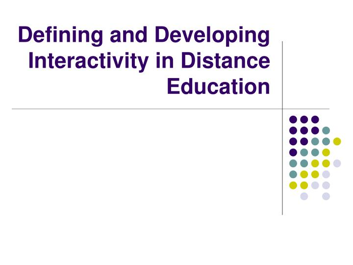 Defining and developing interactivity in distance education