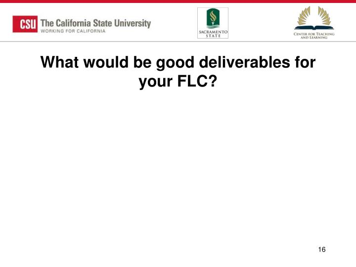 What would be good deliverables for your FLC?