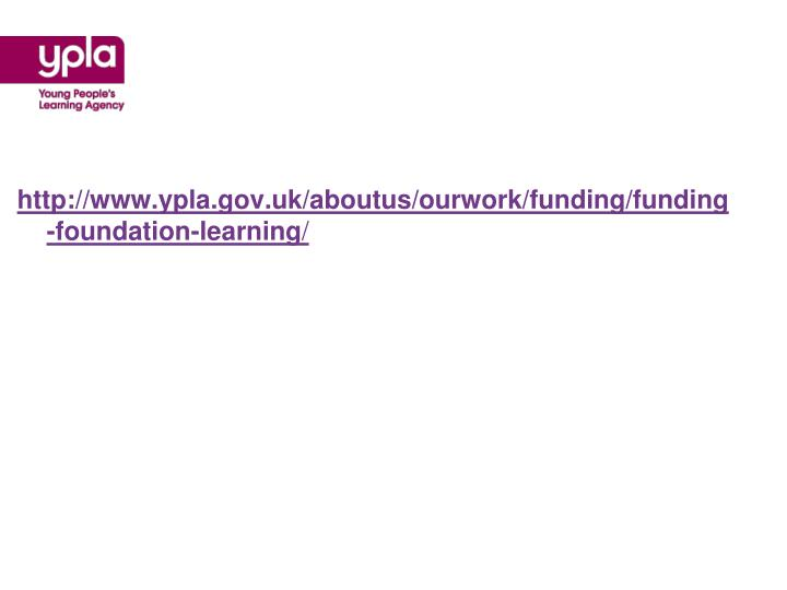 http://www.ypla.gov.uk/aboutus/ourwork/funding/funding-foundation-learning