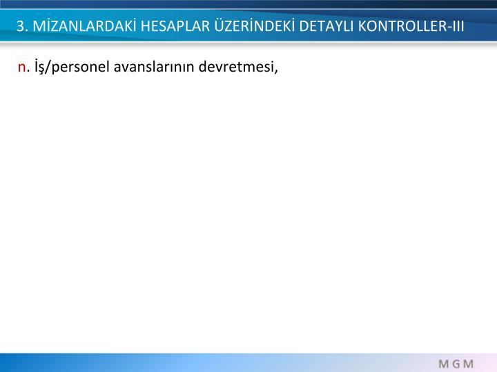 3. MİZANLARDAKİ HESAPLAR ÜZERİNDEKİ DETAYLI KONTROLLER-III