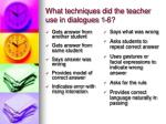 what techniques did the teacher use in dialogues 1 6