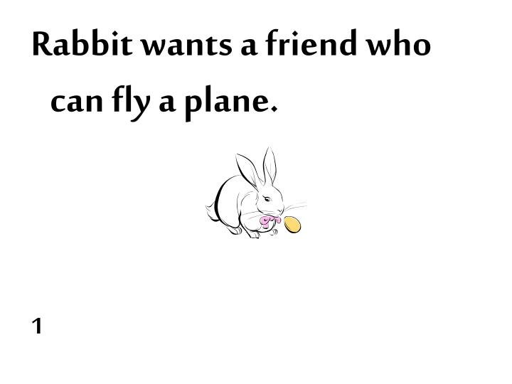 Rabbit wants a friend who can fly a plane.