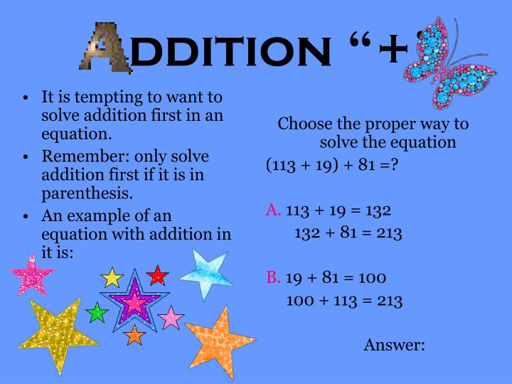 It is tempting to want to solve addition first in an equation.