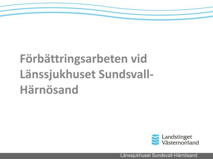 Frbttringsarbeten vid Lnssjukhuset Sundsvall-Hrnsand