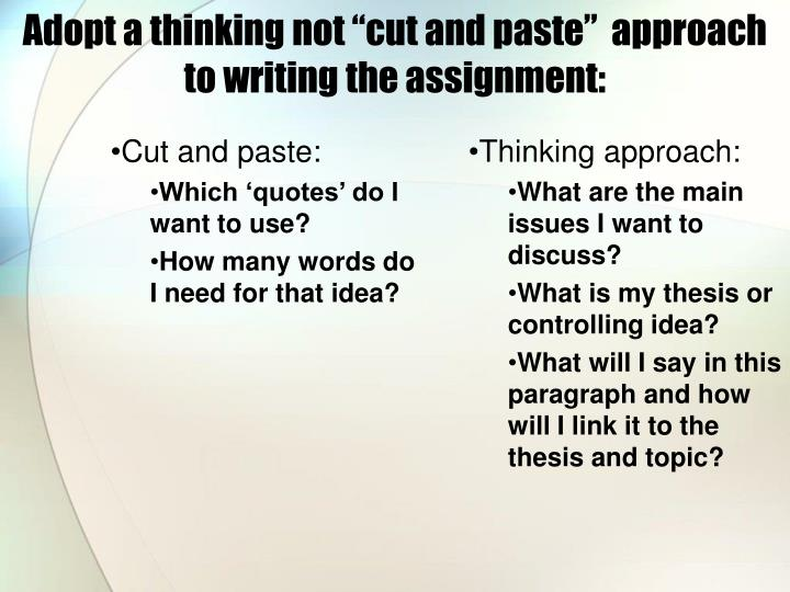 "Adopt a thinking not ""cut and paste""  approach to writing the assignment:"