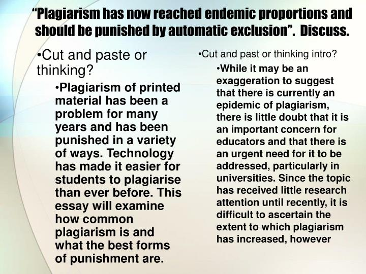 """Plagiarism has now reached endemic proportions and should be punished by automatic exclusion"".  Discuss."