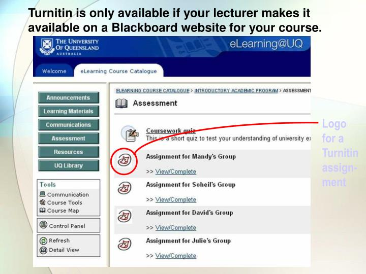 Turnitin is only available if your lecturer makes it available on a Blackboard website for your course.