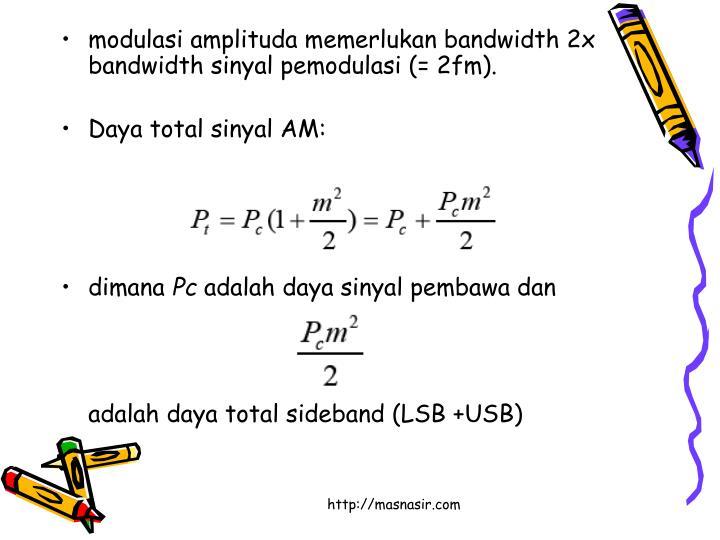 modulasi amplituda memerlukan bandwidth 2x bandwidth sinyal pemodulasi (= 2fm).