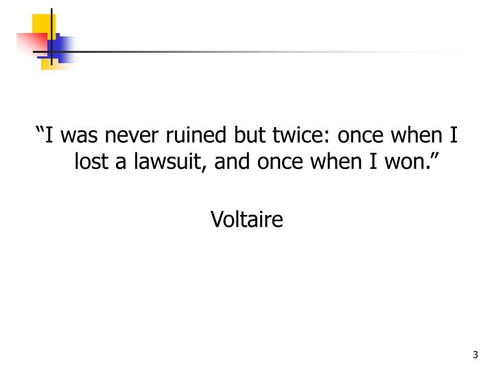 """I was never ruined but twice: once when I lost a lawsuit, and once when I won."""