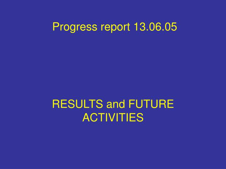 Progress report 13 06 05